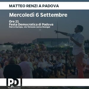 6 SETTEMBRE ORE 21.00 – MATTEO RENZI A PADOVA